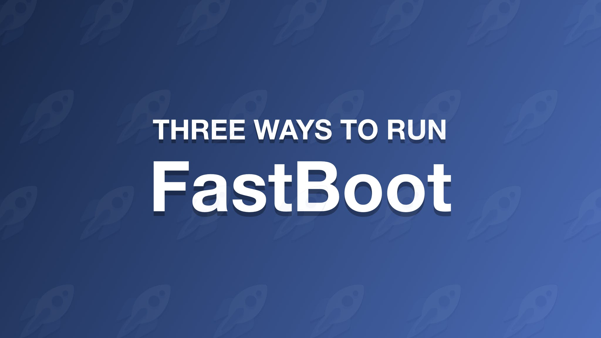 Three ways to run FastBoot