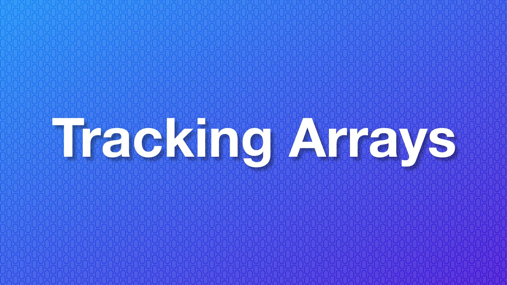 Tracking Arrays